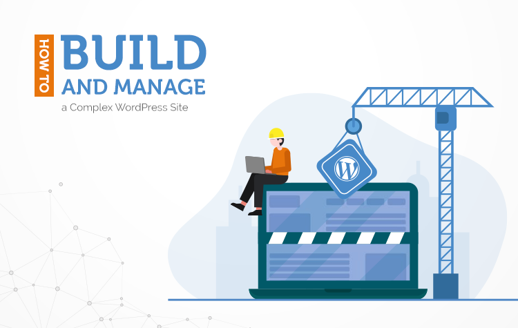 How to Build and Manage a Complex WordPress Site
