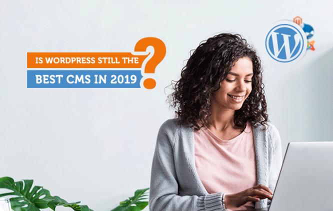 Is WordPress Still The Best CMS In 2019?