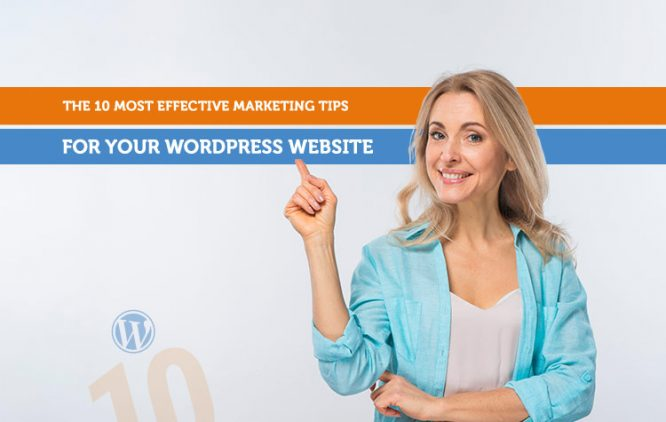 The 10 Most Effective Marketing Tips For Your WordPress Website