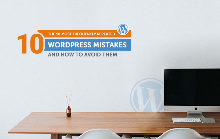 The 10 Most Frequently Repeated WordPress Mistakes And How To Avoid Them