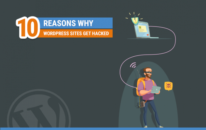10 Reasons Why WordPress Sites Get Hacked