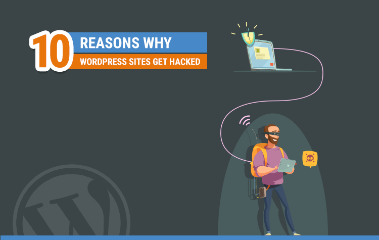10 Reasons Why WordPress Sites Get Hacked
