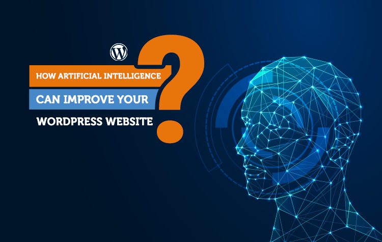 How Artificial Intelligence Can Improve Your WordPress Website?
