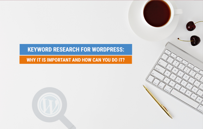 Keyword Research For WordPress: Why It Is Important And How Can You Do It?