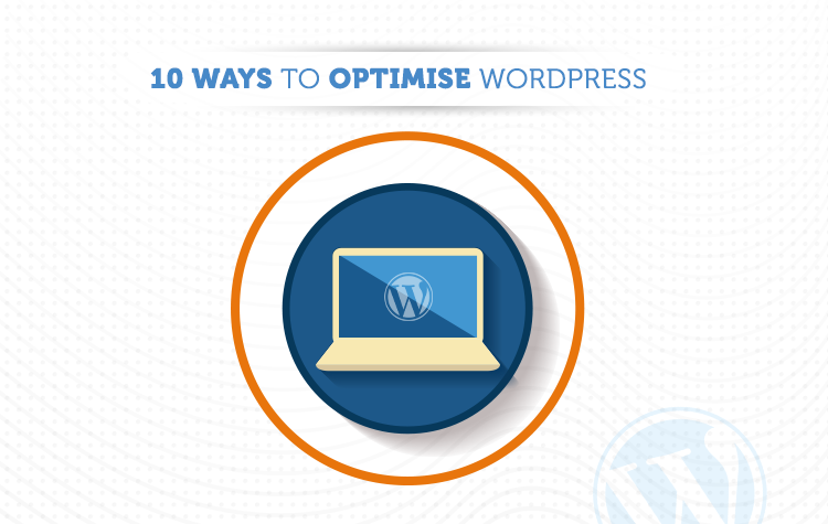 10 Ways To Optimise Your WordPress Website's Performance