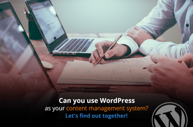 Can you use WordPress as your Content Management System? Let's find out together!