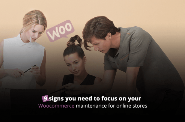 Eight Signs You Need to Focus on Woocommerce Store Maintenance
