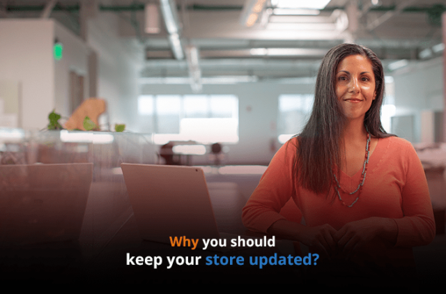 Why You Should Keep your Store Updated?