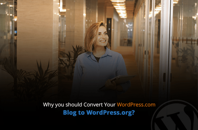 Why should You Convert Your WordPress.com Blog to WordPress.org?