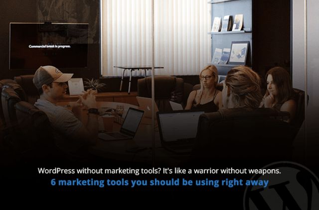 WordPress without marketing tools? It's like a warrior without weapons. 6 marketing tools you should be using right away