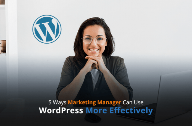 5 Ways Marketing Manager Can Use WordPress More Effectively