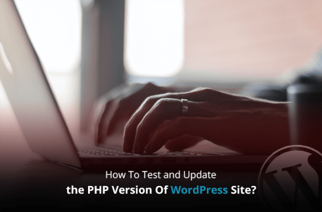 How To Test And Update The PHP Version Of Your WordPress Site?