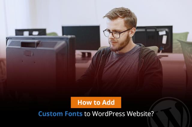 How to Add Custom Fonts to WordPress Website?