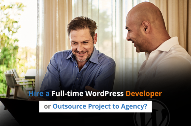 Hire a Full-time WordPress Developer or Outsource Project to Agency?