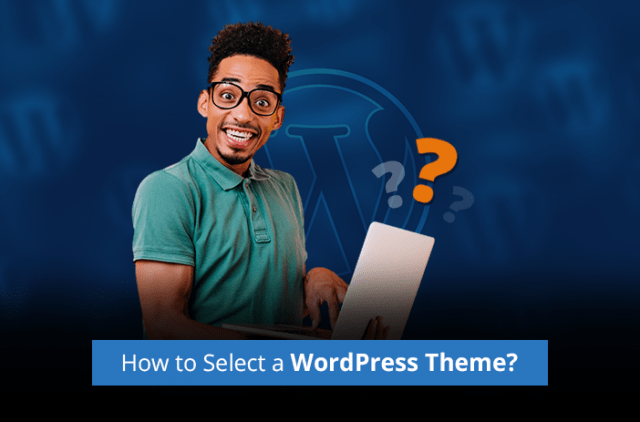 How to Select the Perfect WordPress Theme?