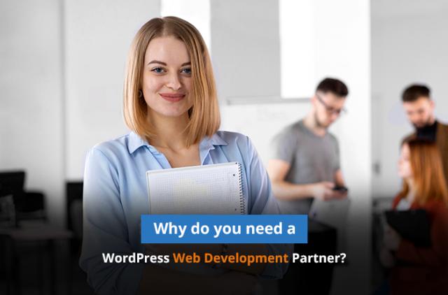 Why Do You Need a WordPress Web Development Partner?
